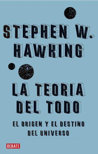 La teoría del todo: El origen y el destino del universo por Stephen Hawking