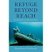 Refuge beyond Reach: How Rich Democracies Repel Asylum Seekers (English Edition)