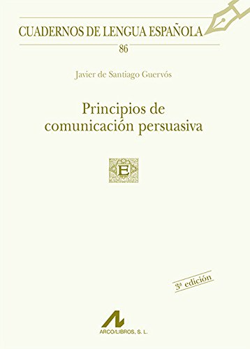Principios de comunicación persuasiva (Cuadernos de lengua española) por Javier De Santiago Guervós