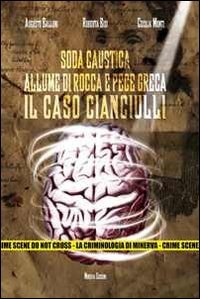 Soda caustica, allume di rocca e pece greca. Il caso Cianciulli. Con DVD