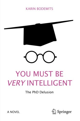 You Must Be Very Intelligent: The PhD Delusion
