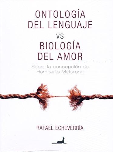 Ontología del lenguaje vs Biología del Amor: Sobre la concepción de Humberto Maturana por Rafael Echeverria