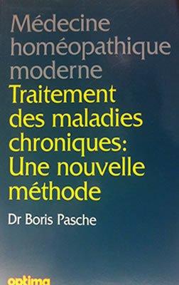 Médecine Homéopathique Moderne. Traitement des maladies chroniques: une nouvelle méthode. par Docteur Boris Pasche (Broché)