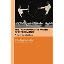 The Transformative Power of Performance: A New Aesthetics by Erika Fischer-Lichte (2008-07-31)