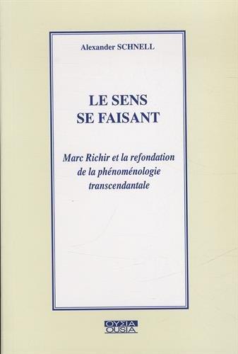 Le sens se faisant: Marc Richir et la refondation de la phénoménologie transcendantale
