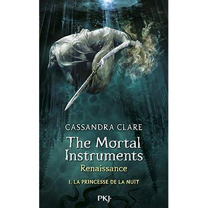 The Mortal Instruments, renaissance - Tome 01: La princesse de la nuit (1)