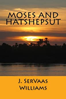 MOSES AND HATSHEPSUT (English Edition) von [Williams, J. SerVaas]