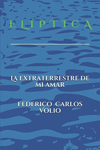 Descargar Libro Elíptica: La Extraterrestre De Mi Amar de Federico Carlos Volio