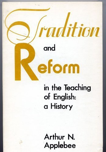 tradition-and-reform-in-the-teaching-of-english-a-history-by-arthur-n-applebee-1974-06-03