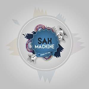 "Sax Machine ""Speed of Life"""
