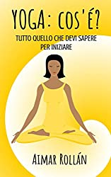 Yoga: cos'è? (Italian Edition)