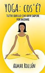 Yoga: cos'è? (Italian Edition)