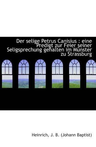 Der selige Petrus Canisius : eine Predigt zur Feier seiner Seligsprechung gehalten im Münster zu Str