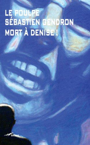 Mort à Denise (Le Poulpe t. 266)