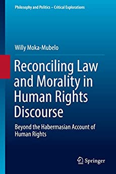 Descargar Epub Gratis Reconciling Law and Morality in Human Rights Discourse: Beyond the Habermasian Account of Human Rights (Philosophy and Politics - Critical Explorations Book 3)