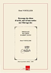 Dressage du chien d'arrêt, suivi d'une notice sur l'élevage des faisandeaux et des perdreaux [Edition de 1894]