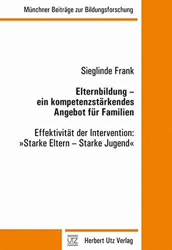 Elternbildung – ein kompetenzstärkendes Angebot für Familien: Effektivität der Intervention: »Starke Eltern – Starke Jugend« (Münchner Beiträge zur Bildungsforschung)