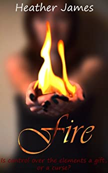 Fire (Elements of Power Trilogy Book 1) (English Edition) par [James, Heather]