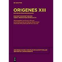Origenes: Werke: Die neuen Psalmenhomilien: Eine kritische Edition des Codex Monacensis Graecus 314 (Die griechischen christlichen Schriftsteller der ersten Jahrhunderte, Band 19)