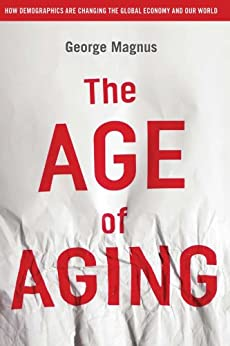 The Age of Aging: How Demographics are Changing the Global Economy and Our World par [Magnus, George]