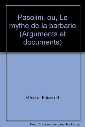 Pasolini, ou, Le mythe de la barbarie