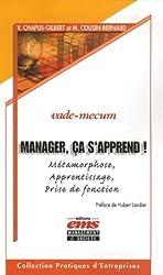 Manager, ça s'apprend ! : Métamorphose, apprentissage, prise de fonction