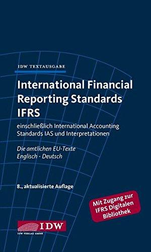 International Financial Reporting Standards IFRS: IDW Textausgabe einschließlich International Accounting Standards (IAS) und Interpretationen. Die amtlichen EU-Texte Englisch-Deutsch, Stand: 10/2014