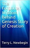 The Forgotten Wisdom Behind Genesis Story of Creation (English Edition)...