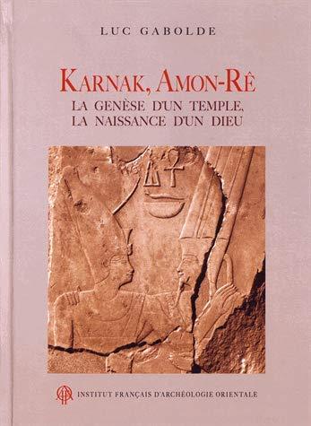 Karnak, Amon-Rê : La genèse d'un temple, la naissance d'un dieu