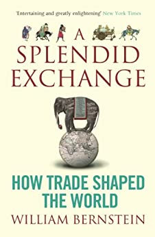 A Splendid Exchange: How Trade Shaped the World by [Bernstein, William L]