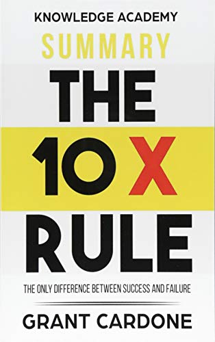 Summary: The 10X Rule: The Only Difference Between Success and Failure por Knowledge Academy