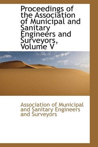 Proceedings of the Association of Municipal and Sanitary Engineers and Surveyors, Volume V
