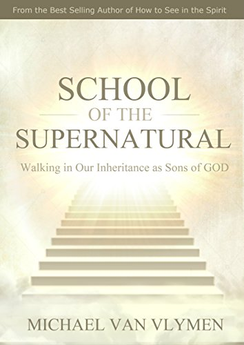 School of the Supernatural: Walking in Our Inheritance as Sons of God (English Edition)