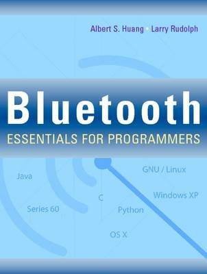 [Bluetooth Essentials for Programmers] (By: Albert S. Huang) [published: September, 2007]