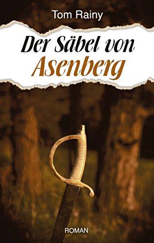 Der Säbel von Asenberg: Roman