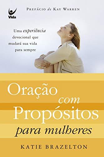 Oração Com Propósitos Para Mulheres: Uma experiência devocional que mudará sua vida para sempre (Portuguese Edition)