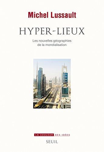 Hyper-lieux - Les nouvelles géographies de la mondialisation