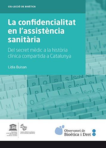 Confidencialitat en l'assistència sanitària, La. Del secret mèdic a la història clínica compartida a Catalunya (eBook) (Catalan Edition) por Lídia Buisan Espeleta