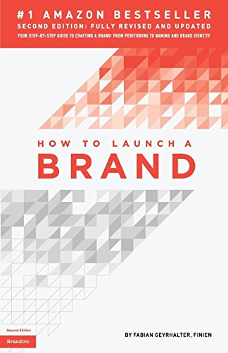 How to Launch a Brand (2nd Edition): Your Step-By-Step Guide to Crafting a Brand: From Positioning to Naming and Brand Identity par Fabian Geyrhalter