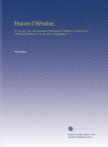 Histoire d'Hérodote,: Tr. Du Grec, Avec des Remarques Historiques et Critiques, Un Essai Sur la Chronologie d'hérodote, et Une Table Géographique. V. 4