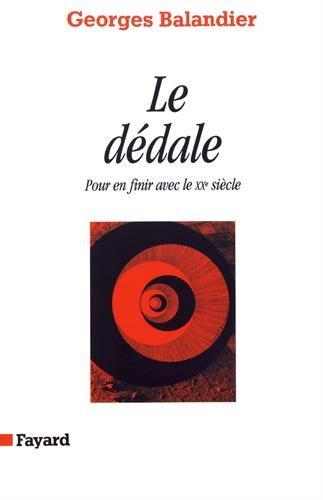 Le Dédale. Pour en finir avec le XXe siècle par Georges Balandier
