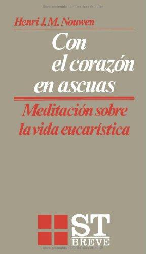 Con el corazón en ascuas: Meditaciones sobre la vida eucarística (ST Breve) por Henri J. M. Nouwen