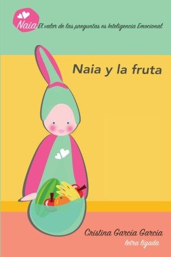 Naia  y la fruta: Auto aprendizaje a traves de las preguntas: Volume 1 (Naia pregunta)