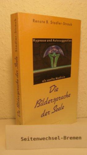 Die Bildersprache der Seele. Hypnose und Autosuggestion als sanfte Medizin