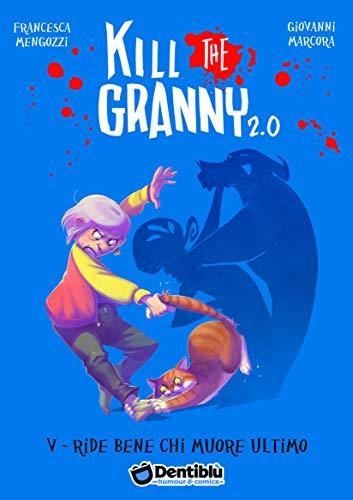 Ride bene chi muore ultimo. Kill the granny 2.0: 5