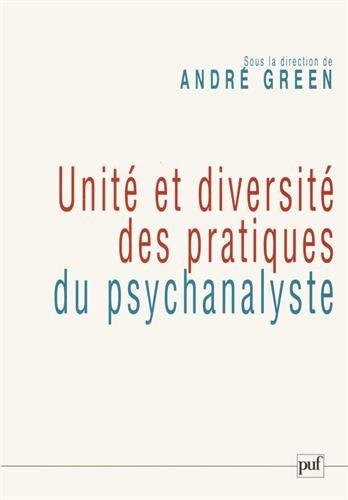 Unité et diversité des pratiques du psychanalyste : Colloque de la Société psychanalytique de Paris (14-15 janvier 2006)