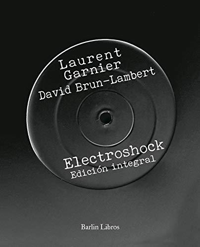 Electroshock: Edición integral (Barlin Recóndita) por Laurent Garnier