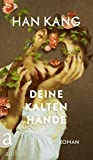Deine kalten Hände: Roman von Han Kang