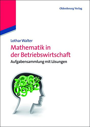 Mathematik in der Betriebswirtschaft: Aufgabensammlung Mit Lösungen