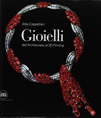 Gioielli. Dall'art nouveau al 3D printing. Ediz. illustrata